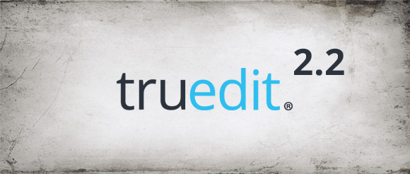 TruEdit 2.2 Content Creation Platform Brings New User Experience with Drag-and-drop and More!